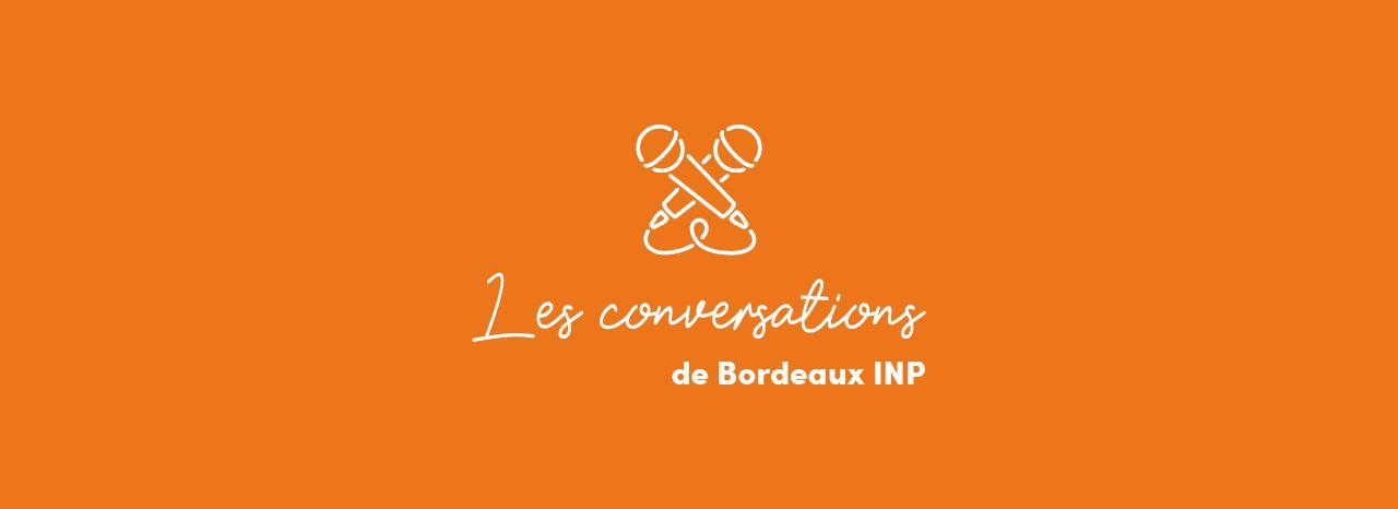 Les conversations de Bordeaux INP, le podcast de l'établissement
